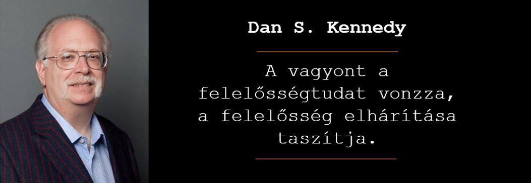 Dan S. Kennedy Idézet: A vagyont a felelősségtudat vonzza, a felelősség elhárítása taszítja.