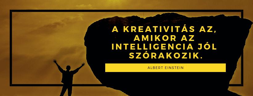 A KREATIVITÁS AZ, AMIKOR AZ INTELLIGENCIA JÓL SZÓRAKOZIK. – Albert Einstein