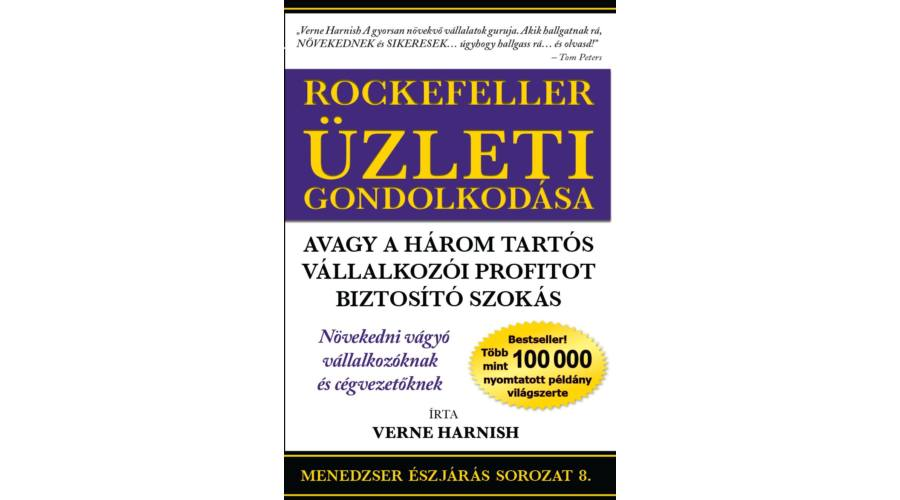 Verne Harnish: Rockefeller Üzleti Gondolkodása – avagy a három tartós vállalkozói profitot biztosító szokás