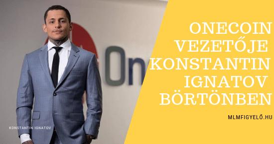 Konstantin Ignatovot a Onecoin vezetőjét, Ruja Ignatov testvérét Los Angelesben letartóztatták
