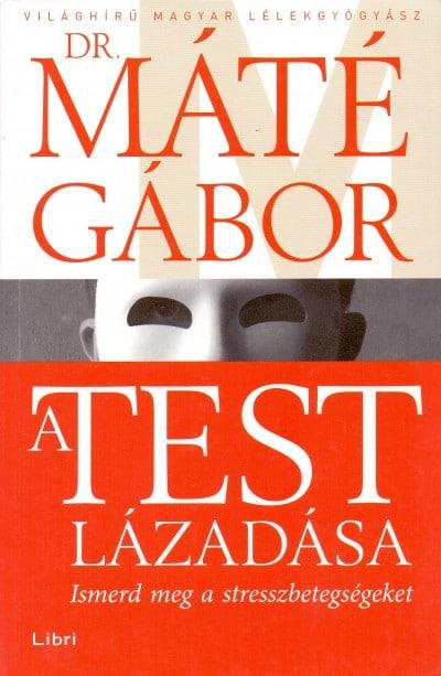 Dr. Máté Gábor: A test lázadása – Ismerd meg a stresszbetegségeket