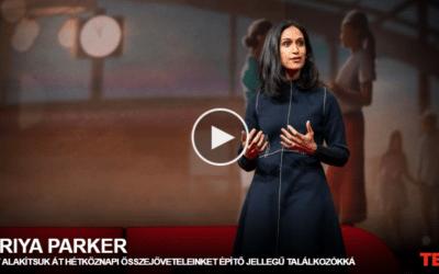 Priya Parker   Így alakítsuk át hétköznapi összejöveteleinket építő jellegű találkozókká