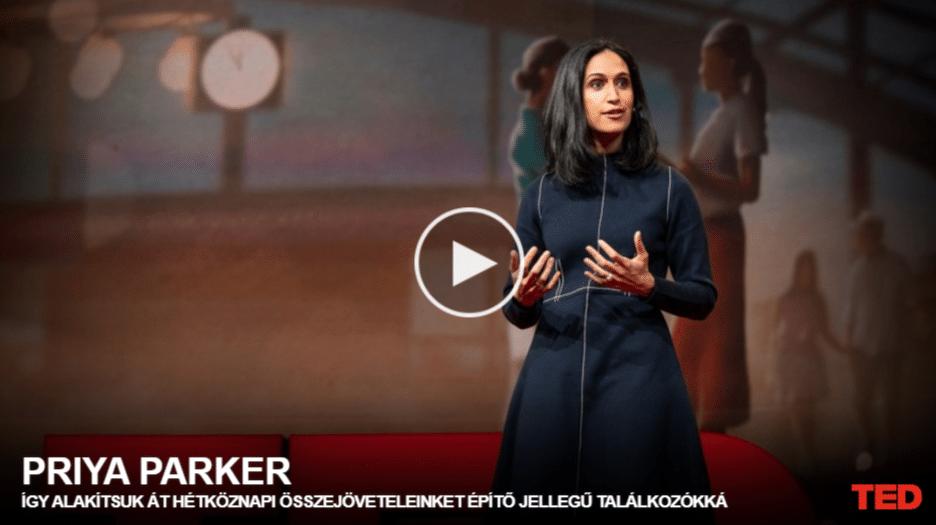 Priya Parker | Így alakítsuk át hétköznapi összejöveteleinket építő jellegű találkozókká