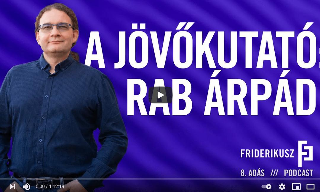 A jövőkutató Rab Árpád / Friderikusz Podcast