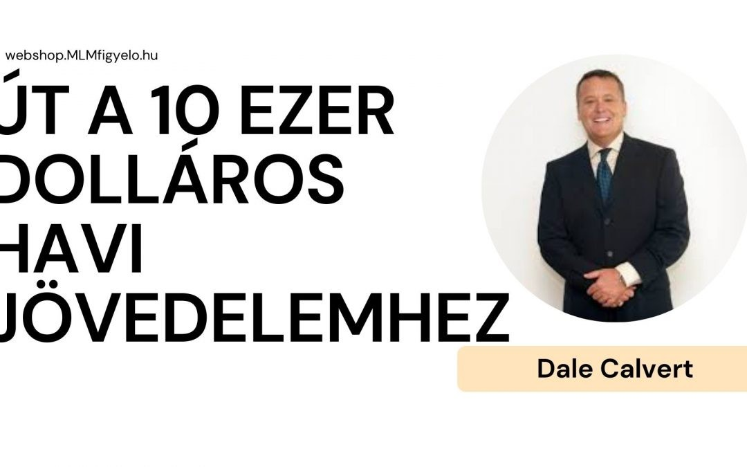 Dale Calvert – Út a 10 ezer dolláros havi jövedelemhez